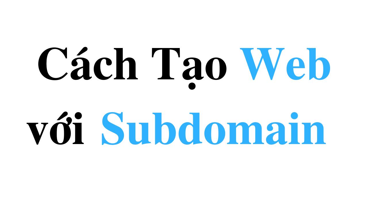 Subdomain là gì ? Cách tạo Website với Subdomain