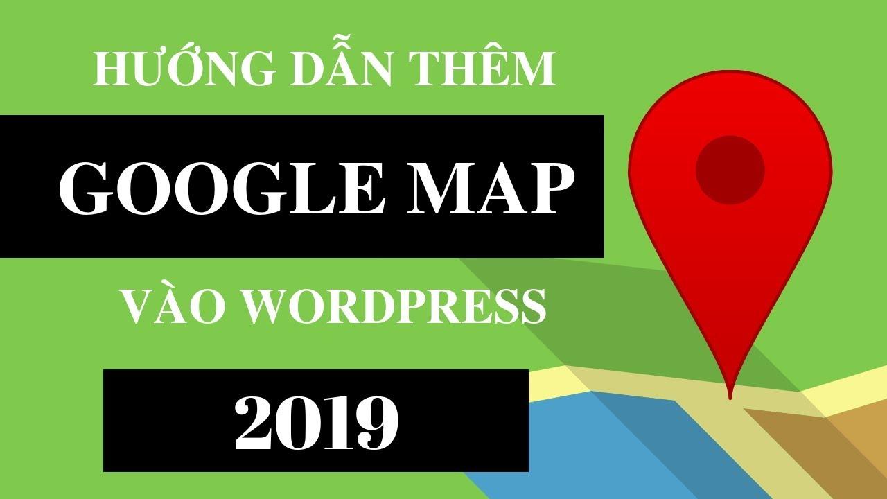 Hướng dẫn thêm Google Map vào WordPress