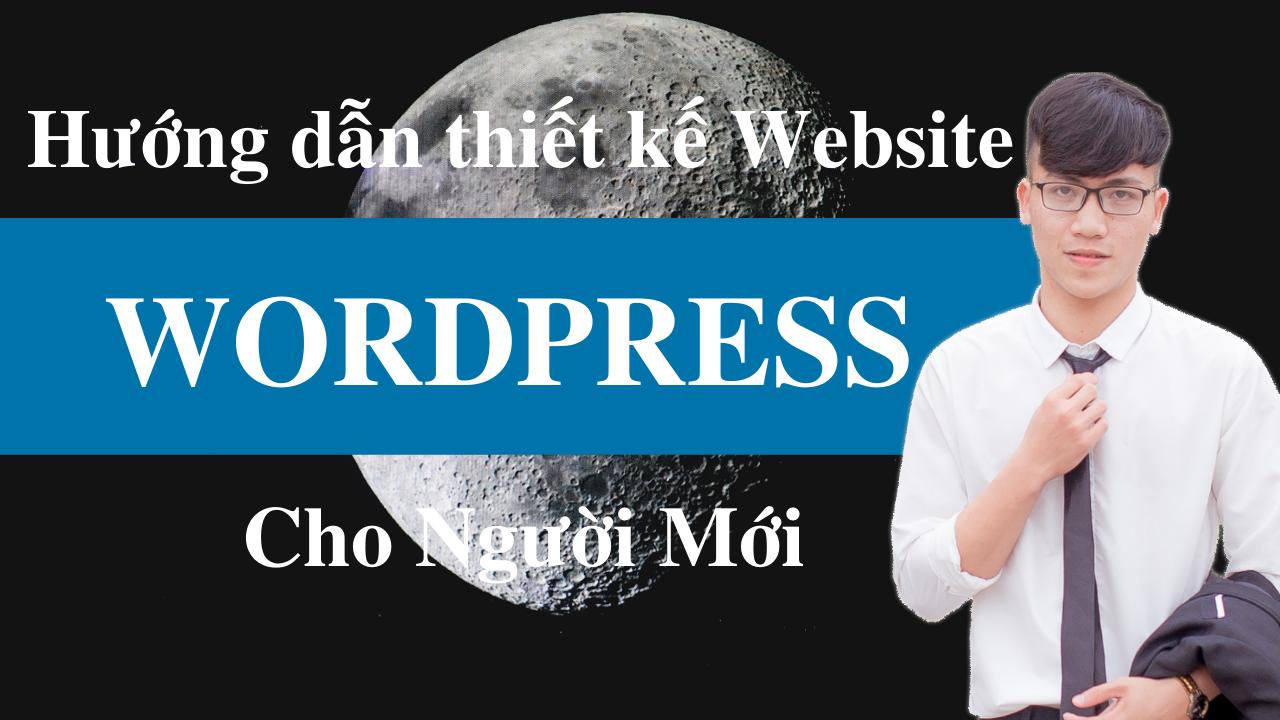 Hướng dẫn thiết kế Website bằng WordPress – Cho người mới bắt đầu