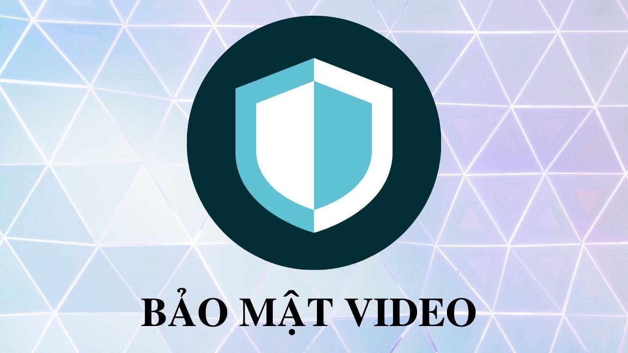 Hướng dẫn bảo mật Video cho Web Kinh Doanh Khóa Học
