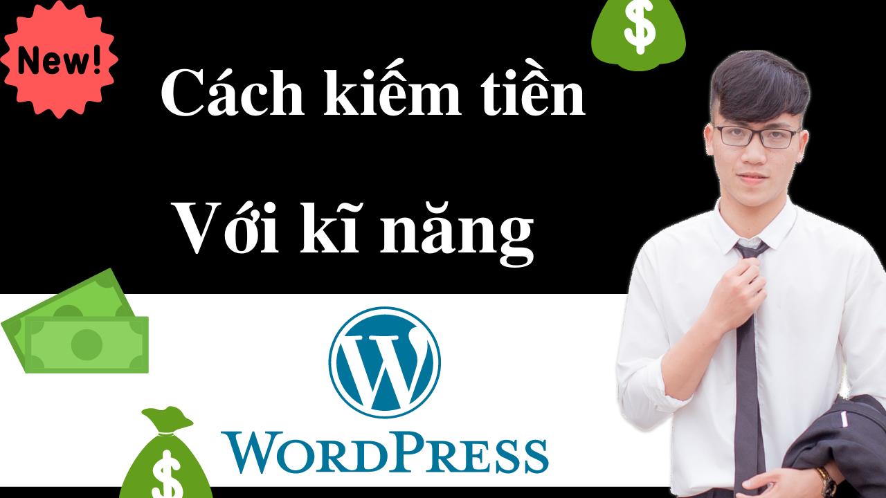 Các cách kiếm tiền từ kĩ năng thiết kế web WordPress